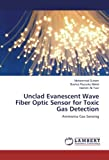 img - for Unclad Evanescent Wave Fiber Optic Sensor for Toxic Gas Detection: Ammonia Gas Sensing book / textbook / text book