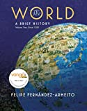 World : A Brief History, Volume 2 Value Package (includes Prentice Hall Atlas of World History), Fernandez-Arme and Fernandez-Armesto, Felipe, 0136042538