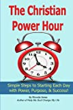 img - for The Christian Power Hour: Start Each Day with Peace, Power, and Purpose book / textbook / text book