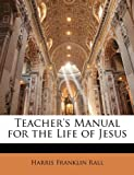 Teacher's Manual for the Life of Jesus, Harris Franklin Rall, 1146768621