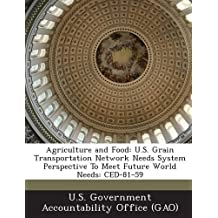 Agriculture and Food: U.S. Grain Transportation Network Needs System Perspective to Meet Future World Needs: Ced-81-59
