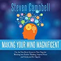 Making Your Mind Magnificent:: Use the New Brain Science to Transform Your Life Audiobook by Steven Campbell Narrated by Steven Campbell