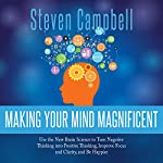 Making Your Mind Magnificent:: Use the New Brain Science to Transform Your Life | Steven Campbell