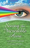 img - for Seeing the Incredible Aura: Your Stepping Stone to Enlightenment book / textbook / text book