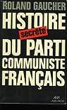 Histoire secrète du parti communiste français (1920-1974) par Gaucher