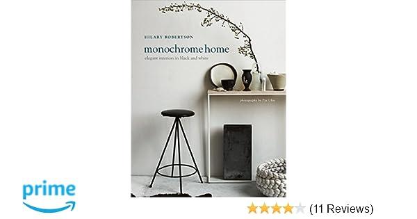 Monochrome home elegant interiors in black and white hilary robertson 9781849756136 amazon com books