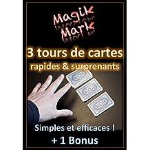 Prestidigitation - 3 tours de cartes rapides et surprenants + 1 Bonus (Magik Mark t. 4) (French Edition)