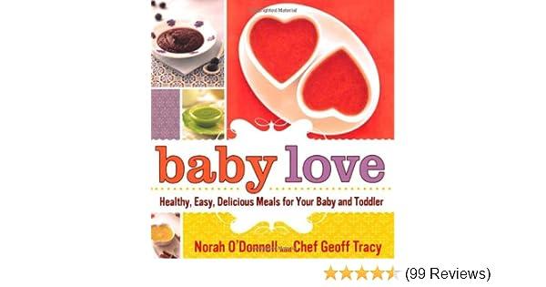 Amazon com: Baby Love: Healthy, Easy, Delicious Meals for