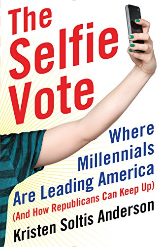 Download The Selfie Vote: Where Millennials Are Leading America (And How Republicans Can Keep Up) Pdf
