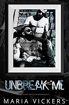 Unbreak Me by [Vickers, Maria]