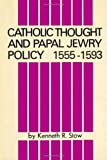 Catholic Thought and Papal Jewry Policy, K. R. Stow, 0873340019