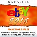 eBay 2016: Grow Your Business Using Social Media,Email Marketing, and Crowdfunding Audiobook by Nick Vulich Narrated by Chuck McKibben