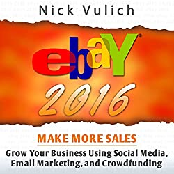 eBay 2016: Grow Your Business Using Social Media,Email Marketing, and Crowdfunding