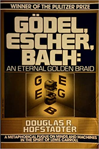 Godel, Escher, Bach: An Eternal Golden Braid, Douglas R. Hofstadter