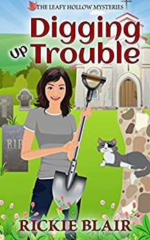 Digging Up Trouble (The Leafy Hollow Mysteries Book 2) by [Blair, Rickie]