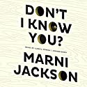 Don't I Know You? Audiobook by Marni Jackson Narrated by Carol Monda