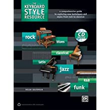 The Keyboard Style Resource: A Comprehensive Guide to Exploring New Techniques and Styles from Rock to Jazz, Book & CD (Style Resource Series)
