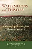 Watermelons and Thistles: Growing Up German from Russia in America