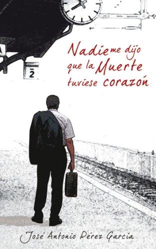 Nadie me dijo que la muerte tuviese corazón (Spanish Edition)