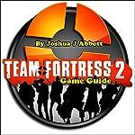 Team Fortress 2 Game Guide | Joshua J. Abbott