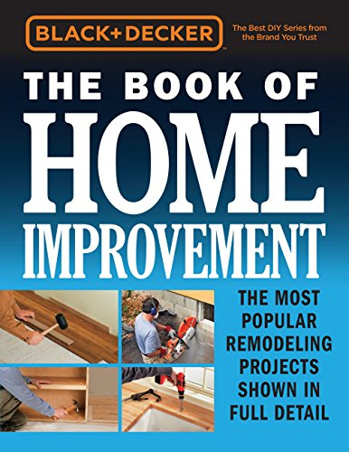 Black amp Decker The Book of Home Improvement: The Most Popular Remodeling Projects Shown in Full Detail