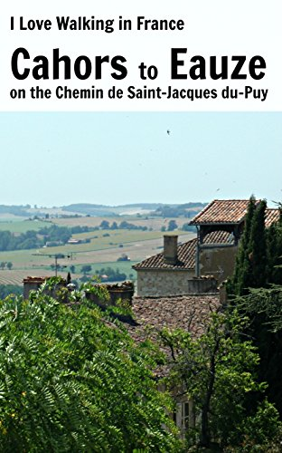 Cahors to Eauze: on the Chemin de Saint-Jacques du-Puy (I Love Walking in France Book 9)
