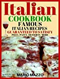 Italian Cookbook: Famous Italian Recipes Guaranteed to Satisfy: Baking, Pizza, Pasta, Lasagna, Chicken Parmesan, Meatballs, Desserts, Cannoli, Tiramisu, Gelato & More