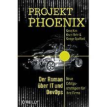 Projekt Phoenix: Der Roman über IT und DevOps – Neue Erfolgsstrategien für Ihre Firma (German Edition)