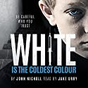 White Is the Coldest Colour: Dr. David Galbraith, Book 1 Audiobook by John Nicholl Narrated by Jake Urry