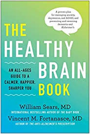 The Healthy Brain Book: An All-Ages Guide to a Calmer, Happier, Sharper You:  A proven plan for managing anxie