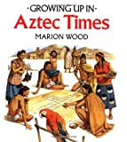 Growing up in Aztec Times, Marion Wood, 0816727244