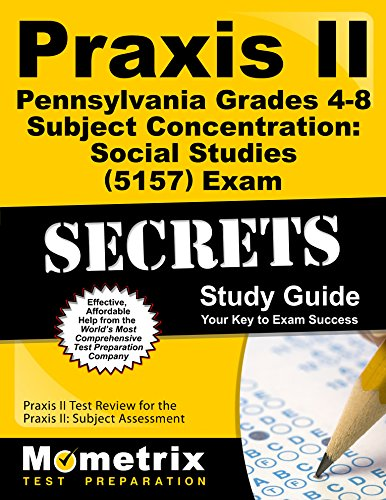 Praxis II Pennsylvania Grades 4-8 Subject Concentration: Social Studies (5157) Exam Secrets Study Guide: Praxis II Test Review for the Praxis II: Subject Assessments (Secrets (Mometrix))