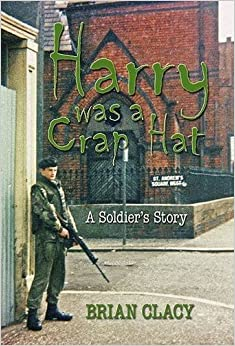 Harry Was a Crap Hat: A Soldier's Story by Brian Clacy (2009-09-01)