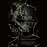Front cover for the book All Our Pretty Songs by Sarah McCarry