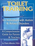 Toilet Training for Individuals with Autism and Related Disorders, Maria Wheeler, 1885477457