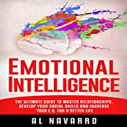 Emotional Intelligence: The Ultimate Guide to Master Relationships, Develop Your Social Skills and Increase Yo