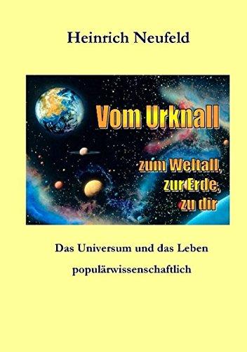 Vom Urknall zum Weltall, zur Erde, zu dir: Das Universum und das Leben, populärwissenschaftlich