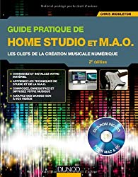 Guide pratique de Home Studio et M.A.O. - 2e éd. - Les clefs de la création musicale numérique