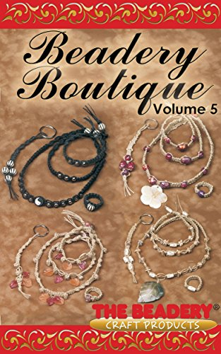 Beadery Boutique Volume 5: Featuring the Rest of the Makes 5 Hemp Jewelry Kits (Beadery Boutique by The Beadery)