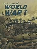 True Stories of World War I (Stories of War)