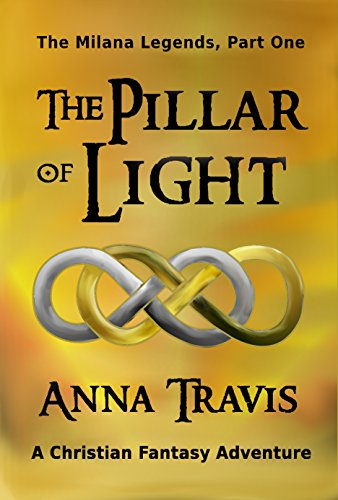 The Pillar of Light: The Milana Legends, Part One, A Christian Fantasy Adventure