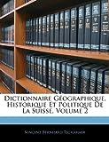 Dictionnaire Géographique, Historique et Politique de la Suisse, Vincenz Bernhard Tscharner, 1142603490