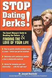 Stop Dating Jerks!: The Smart Woman's Guide to Breaking the Pattern & Finding the Love of Your Life