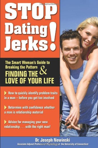 Stop Dating Jerks! The Smart Woman's Guide to Breaking the Pattern & Finding the Love of Your - Jerks Dating