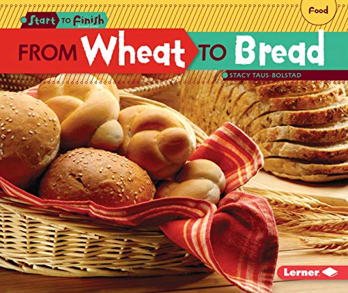 From Wheat to Bread (Start to Finish, Second Series: Food)