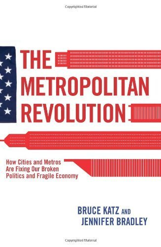 The Metropolitan Revolution: How Cities and Metros Are Fixing Our Broken Politics and Fragile Economy (Brookings Focus Book) by Bruce Katz (2013-06-17)