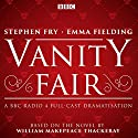 Vanity Fair: BBC Radio 4 Full-Cast Dramatisation Radio/TV von William Makepeace Gesprochen von: Emma Fielding, Stephen Fry