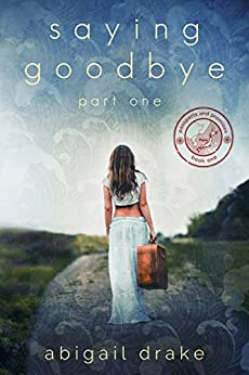 Saying Goodbye, Part One (Passports and Promises Book 1) by [Drake, Abigail]