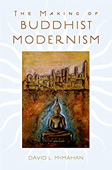 The Making of Buddhist Modernism by [McMahan, David L.]
