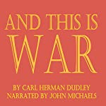 And This is War | Carl Herman Dudley